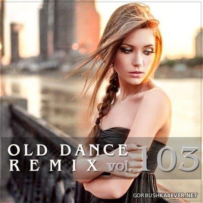Old Dance Remix vol 103 [2020]