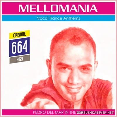 Pedro Del Mar - Mellomania Vocal Trance Anthems Episode 664 [2021]