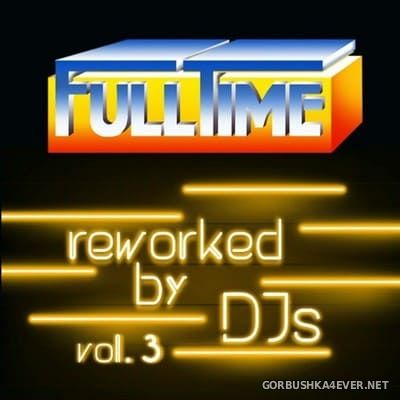 Fulltime Production - Reworked By DJs vol 3 [2021]