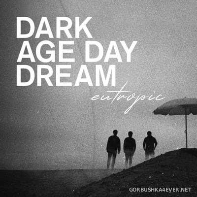 Eutropic - Dark Age Day Dream [2021]