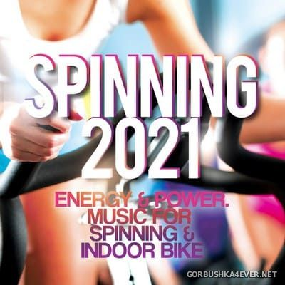 Spinning 2021 (Energy & Power Music For Spinning & Indoor Bike) [2021]