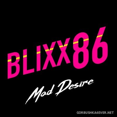 BLIXX 86 - Mad Desire [2021]