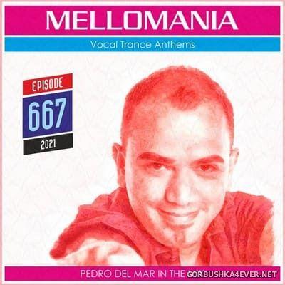 Pedro Del Mar - Mellomania Vocal Trance Anthems Episode 667 [2021]