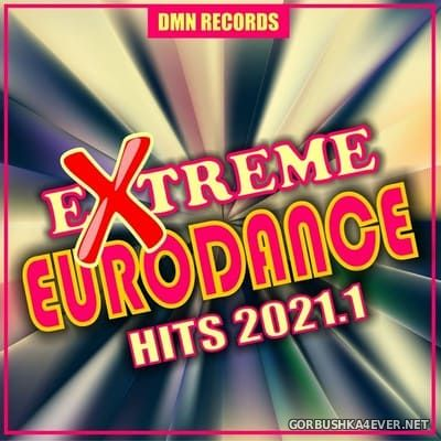 Extreme Eurodance Hits 2021.1 [2021]