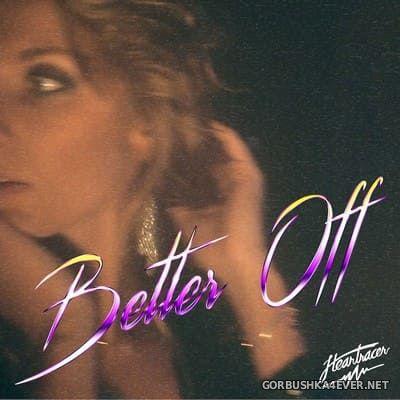 Heartracer - Better Off [2021]
