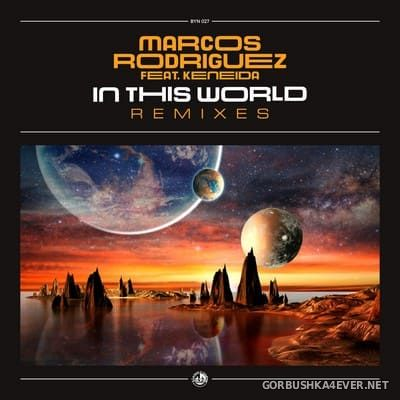 Marcos Rodriguez feat Keneida - In This World (Remixes) [2020]