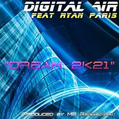 Digital Air feat Ryan Paris - Dream 2K21 [2021]