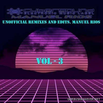 Manuel Rios - Unofficial Remixes & Edits III [2021]