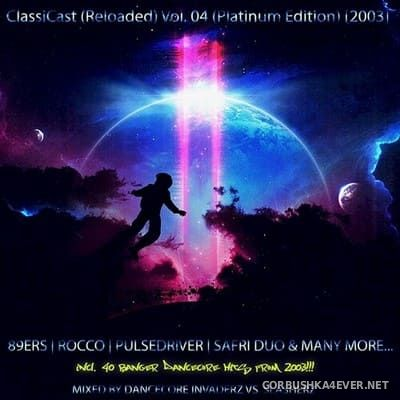 ClassiCast (Reloaded) vol 4 - Platinum Edition 2003 [2021] Mixed by Dancecore Invaderz & Slasherz