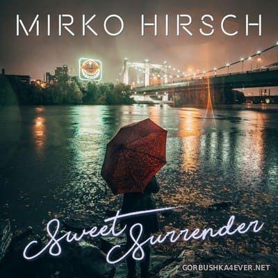 Mirko Hirsch - Sweet Surrender 2021 (10th Anniversary Remix) [2021]