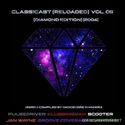 ClassiCast (Reloaded) vol 5 - Diamond Edition 2004 [2021] Mixed by Dancecore Invaderz