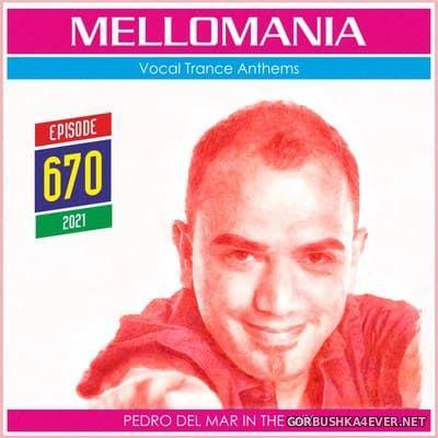 Pedro Del Mar - Mellomania Vocal Trance Anthems Episode 670 [2021]