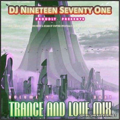 DJ Nineteen Seventy One - Trance & Love Mix vol 41 [2021]