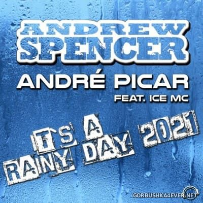 Andrew Spencer & Andre Picar feat Ice MC - It's A Rainy Day 2021 [2021]