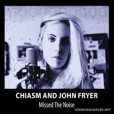 Chiasm & John Fryer - Missed The Noise [2021] Limited Edition