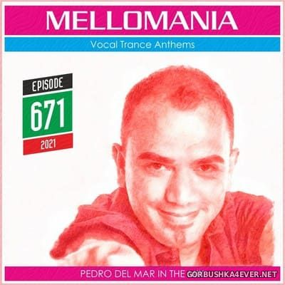Pedro Del Mar - Mellomania Vocal Trance Anthems Episode 671 [2021]