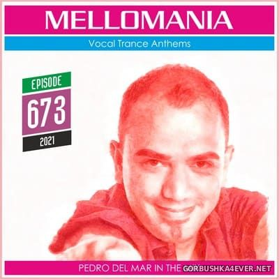 Pedro Del Mar - Mellomania Vocal Trance Anthems Episode 673 [2021]