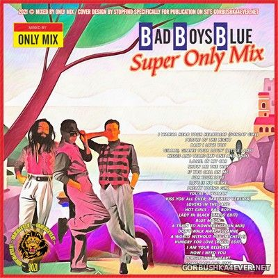 Bad Boys Blue - Super Only Mix [2021]