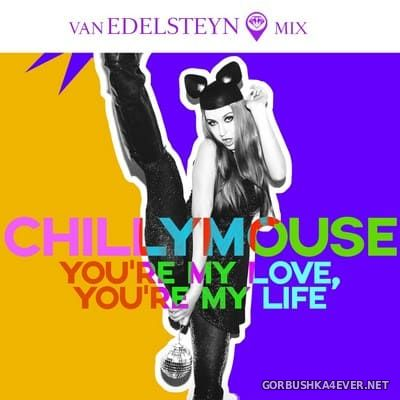 Chillymouse - You're My Love, You're My Life (Van Edelstyn Mix) [2021]