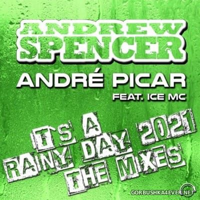 Andrew Spencer & Andre Picar feat Ice MC - It's A Rainy Day 2021 (The Mixes) [2021]