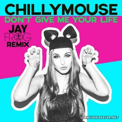 Chillymouse - Don't Give Me Your Life (Jay Frog Remix) [2021]