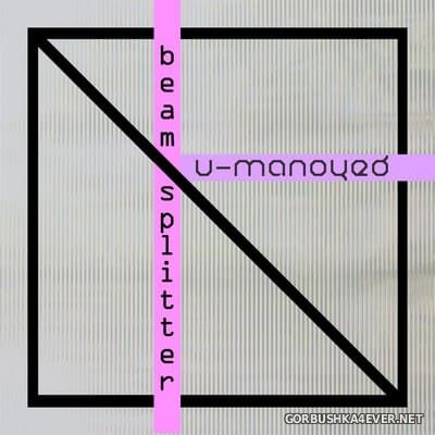 U-Manoyed - Beam Splitter [2021]