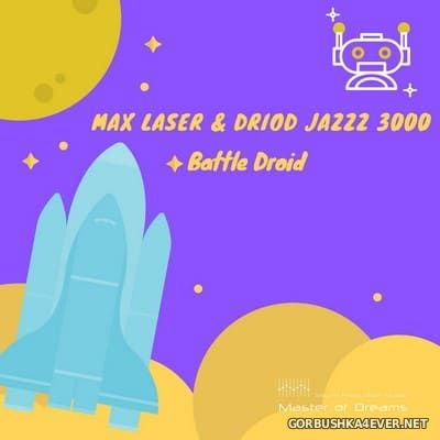 Max Laser & Driod Jazzz 3000 - Battle Droid [2020]