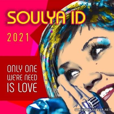 Soulya ID - Only One Were Need Is Love 2021 [2021]