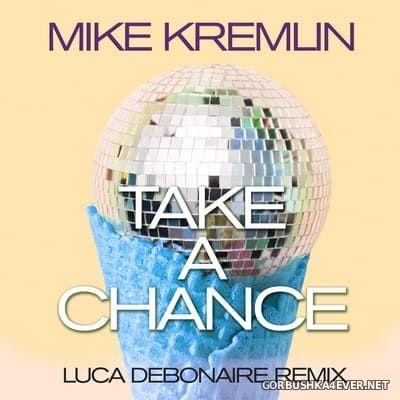 Mike Kremlin - Take A Chance (Luca Debonaire Remix) [2021]