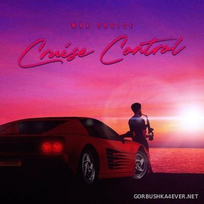 Max Cruise - Cruise Control [2021]
