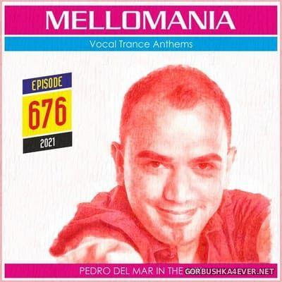 Pedro Del Mar - Mellomania Vocal Trance Anthems Episode 676 [2021]