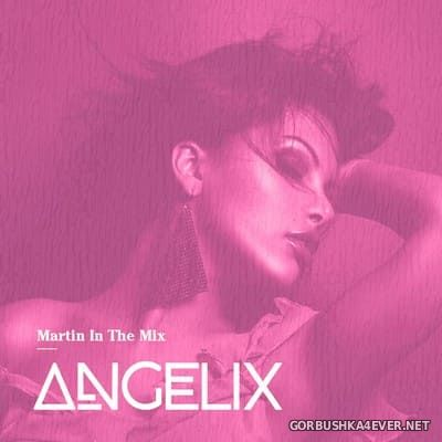 Martin In The Mix - Angelix 64 [2021] April