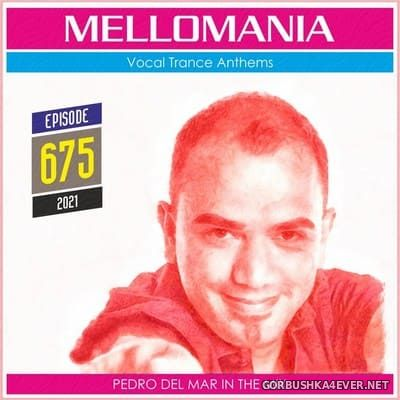 Pedro Del Mar - Mellomania Vocal Trance Anthems Episode 675 [2021]