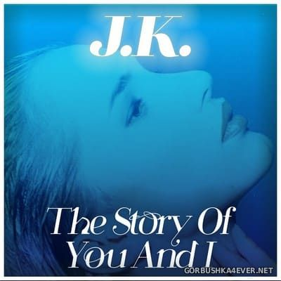 J.K. - The Story Of You And I [2021]