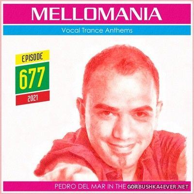 Pedro Del Mar - Mellomania Vocal Trance Anthems Episode 677 [2021]