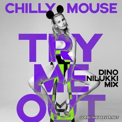 Chillymouse - Try Me Out (Dino Nilukki Mix) [2021]
