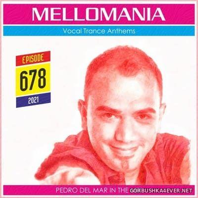 Pedro Del Mar - Mellomania Vocal Trance Anthems Episode 678 [2021]