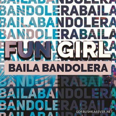 Fun Girl - Baila Bandolera [2021]