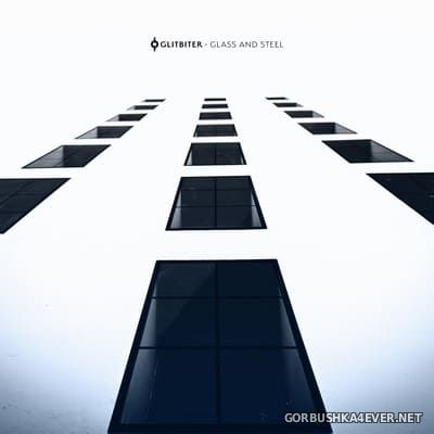 Glitbiter - Glass And Steel [2021]