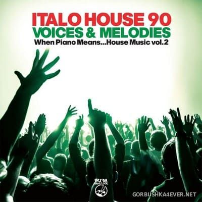 [Irma Dancefloor] Italo House 90 Voices & Melodies (When Piano Means House Music Vol 2) [2021]
