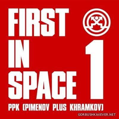 PPK (Pimenov Plus Khramkov) - First In Space 1 [2021]
