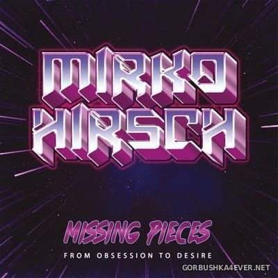 Mirko Hirsch - Missing Pieces (From Obsession to Desire) [2021]