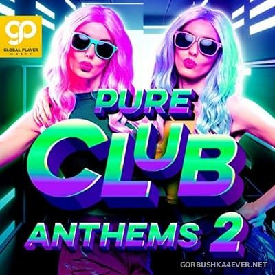 [Global Player Music] Pure Club Anthems vol 2 [2021]