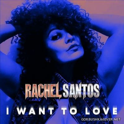 Rachel Santos - I Want to Love [2021]