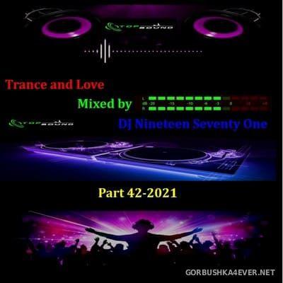 DJ Nineteen Seventy One - Trance & Love Mix vol 42 [2021]