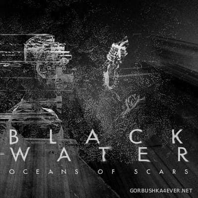 Black Water - Oceans Of Scars [2021]