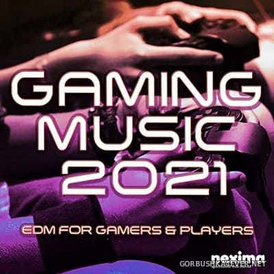 [NEXIMA] Gaming Music 2021 (EDM For Gamers & Players) [2021]