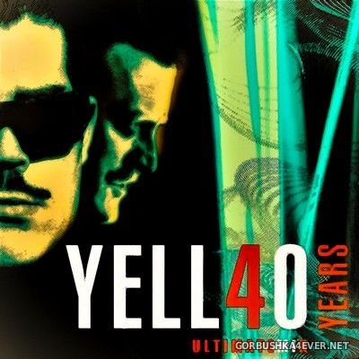 Yello - 40 Years Ultimate Mix [2021] Mixed by Kohl's Uncle