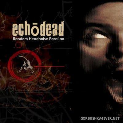 Echodead - Random Headnoise Parallax [2021]