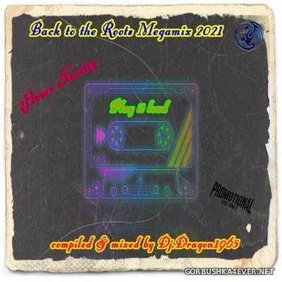 DJ Dragon1965 - Back To The Roots Megamix 2021